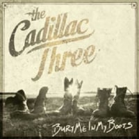 The Cadillac Three/Bury Me In My Boots