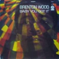 Brenton Wood /Baby You Got It