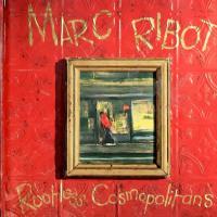 MARK RIBOT /ROOTLESS COSMOPOLITANS