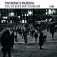 Tim Berne's Snakeoil  /You've Been Watching Me