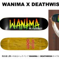WANIMA X DEATHWISH(デスウィッシュ) コラボスケートボード販売決定!