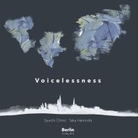 「Voicelessness」  千野秀一Shuichi Chino & 半野田拓Taku Hannoda