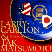 「TAKE YOUR PICK」 Larry Carlton & Tak Matsumoto