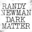 RANDY NEWMAN /DARK MATTER [VINYL]