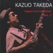 ★KAZUO TAKEDA 「Super Live Collection Vol-2」