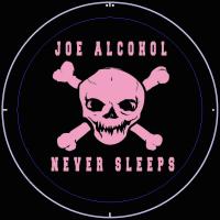 JOE ALCOHOL NEVER SLEEPS