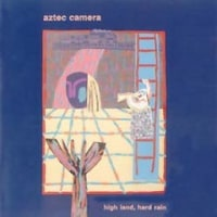 high land, hard rain / aztec camera
