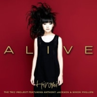 ALIVE / HIROMI The Trio Project featuring Anthony Jackson & Simon Phillips