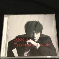 ★ASKA『Too many people』