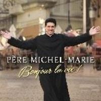 PERE MICHEL-MARIE /BONJOUR LA VIE