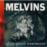 Melvins/Gluey Porch Treatments