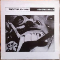 Severed Heads -Since The Accident 1983年作品