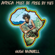 HUGH MUNDELL/AFRICA MUST BE FREE BY 1983
