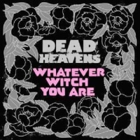 Dead Heavens/Whatever Witch You Are