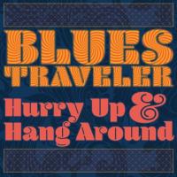BLUES TRAVELER /HURRY UP & HANG AROUND