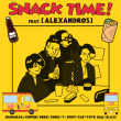 SNACK TIME! feat. [ALEXANDROS]