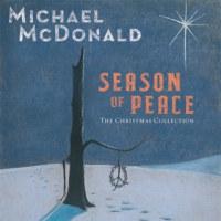 MICHAEL MCDONALD/SEASON OF PEACE - THE CHRISTMAS COLLECTION