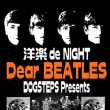 "DogSteps Presents  ""Dear BEATLES"" 洋楽 de NIGHT"