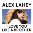Alex Lahey	/	I Love You Like A Brother