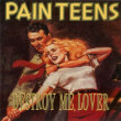 Pain Teens - Destroy Me Lover 1993年