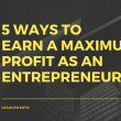 5 Ways to earn a maximum profit as an Entrepreneur