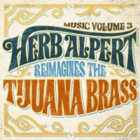 HERB ALPERT/MUSIC VOLUME 3 - HERB ALPERT REIMAGINED THE TIJUANA BRASS