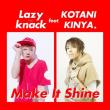 ☆Make It Shine LAZY KNACK feat.コタニキンヤ. 2017年 9月18日 本日発売しました(^^)