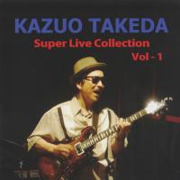 ★KAZUO TAKEDA 「Super Live Collection Vol-1」