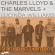 Charles Lloyd & The Marvels+Lucinda Williams	/	Vanished Gardens