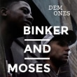 Binker And Moses	/	Dem Ones