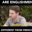 "English men ""Roast beef """"Red"": French men ""Frogs""""Arrogant"" ""They like to surrender"""