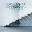 DASHBOARD CONFESSIONAL	/	CROOCKED SHADOWS