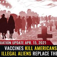 2021年4月15日:ワクチンはアメリカ人たちを殺し、不法入国者はそれを置き換えている Mike Adams