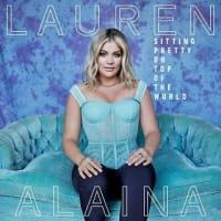 ローレン・アライーナ Lauren Alaina - Sitting Pretty on Top of the World