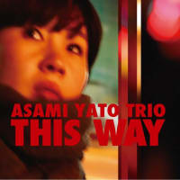 矢藤亜沙巳トリオ1stアルバム「THIS WAY」リリース!