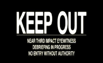 NEAR THIRD IMPACT EYEWITNESS DEBRIEFING IN PROGRESS NO ENTRY WITHOUT AUTHORITY